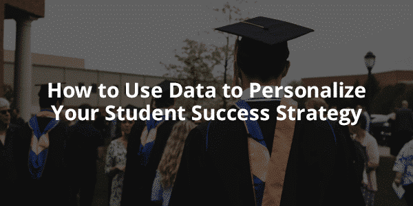 Personalize Your Student Success Strategy with Data