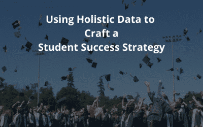 Use Holistic Data to Craft a Student Success Strategy