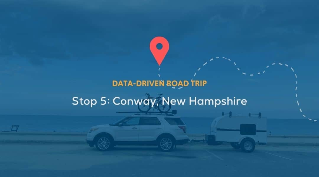 Data Driven Road Trip Stop 5 Conway New Hampshire