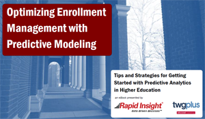 Rapid Insight and TWGPlus Collaborate on eBook on Optimizing Enrollment Management with Predictive Modeling