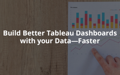 How to Build Better Tableau Dashboards with Your Data—Faster